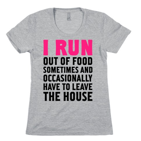 I Run (Out Of Food Sometimes) Womens T-Shirt