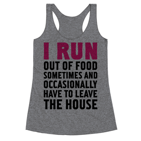 I Run (Out Of Food Sometimes) Racerback Tank Top