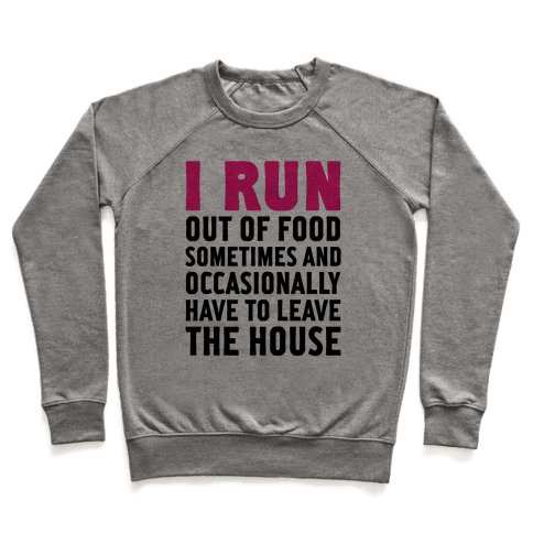 I Run (Out Of Food Sometimes) Pullover