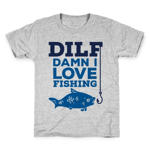 DILF (Damn I Love Fishing) Kids T-Shirt