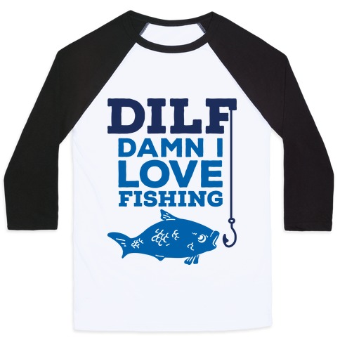 DILF (Damn I Love Fishing) Baseball Tee