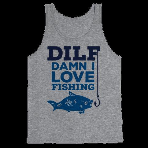 DILF (Damn I Love Fishing) Tank Top