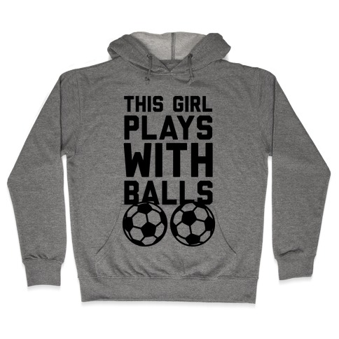 This Girls Plays With Balls Hooded Sweatshirt