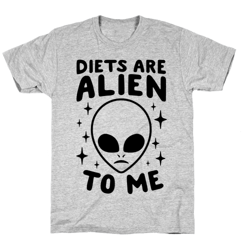 Diets Are Alien To Me Mens T-Shirt