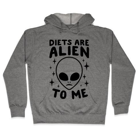 Diets Are Alien To Me Hooded Sweatshirt