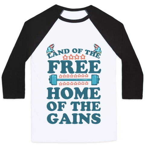 Land of the Free. Home of the Gains! Baseball Tee