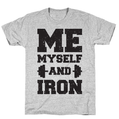 Me Myself And Iron T-Shirt