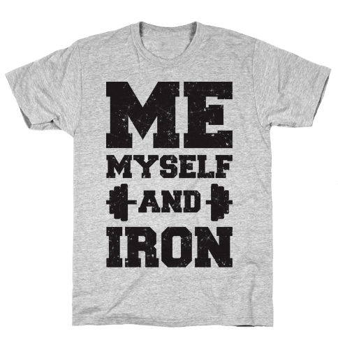 Me Myself And Iron Mens T-Shirt