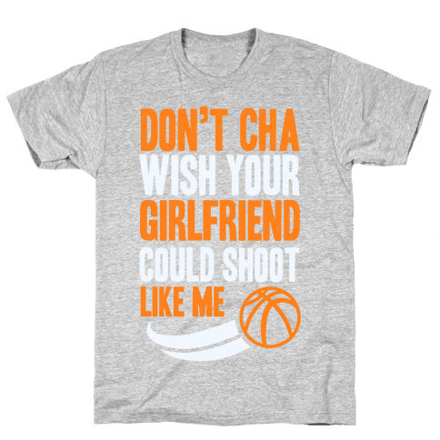 Don't Cha Wish Your Girlfriend Could Shoot Like Me Mens T-Shirt