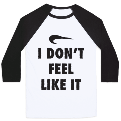 I Don't Feel Like It Parody Baseball Tee