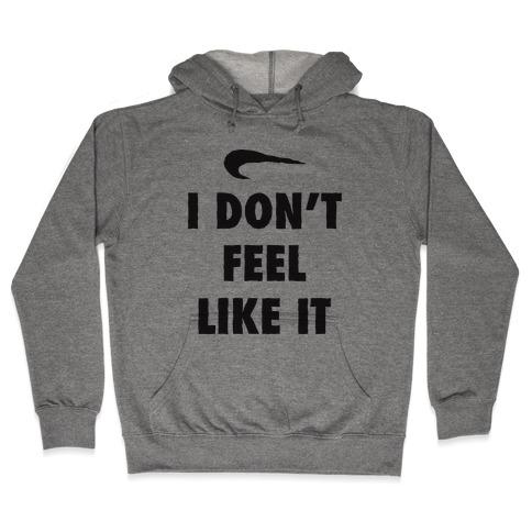 I Don't Feel Like It Parody Hooded Sweatshirt