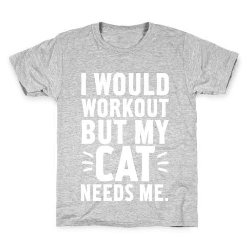 I Would Workout But My Cat Needs Me Kids T-Shirt