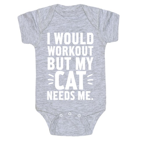 I Would Workout But My Cat Needs Me Baby Onesy