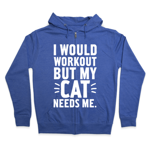 I Would Workout But My Cat Needs Me Zip Hoodie
