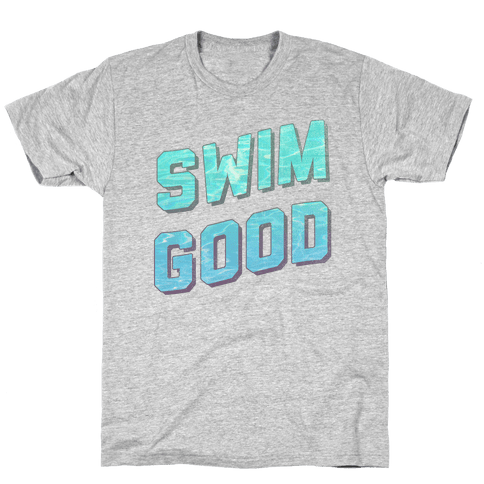 Swim Good Mens T-Shirt