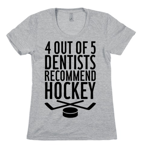 4 Out Of 5 Dentists Recommend Hockey Womens T-Shirt