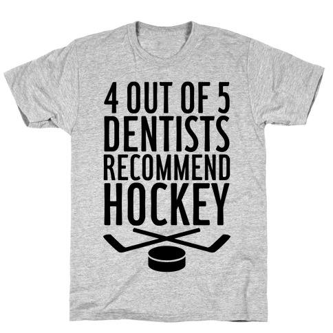 4 Out Of 5 Dentists Recommend Hockey T-Shirt