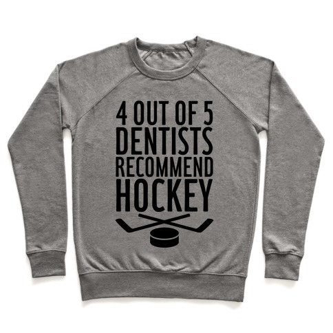 4 Out Of 5 Dentists Recommend Hockey Pullover