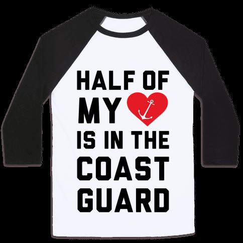Half My Heart Is In The Coast Guard (Coast Guard T-Shirt) Baseball Tee