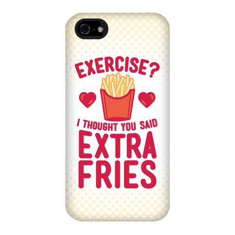 Exercise I Thought You Said Extra Fries Phone Cases Activate Apparel