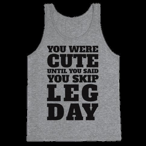 You Were Cute Until You Said You Skip Leg Day Tank Top