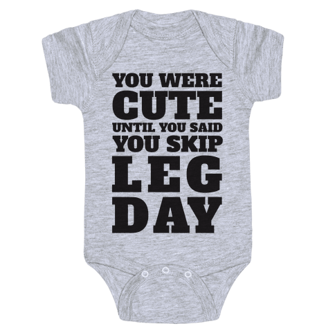 You Were Cute Until You Said You Skip Leg Day Baby Onesy