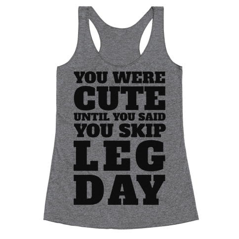 You Were Cute Until You Said You Skip Leg Day Racerback Tank Top