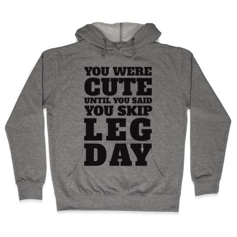 You Were Cute Until You Said You Skip Leg Day Hooded Sweatshirt