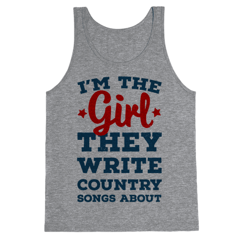 I'm the Girl They Write Country Songs About. Tank Top