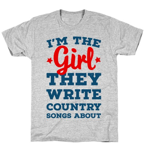 I'm the Girl They Write Country Songs About. T-Shirt