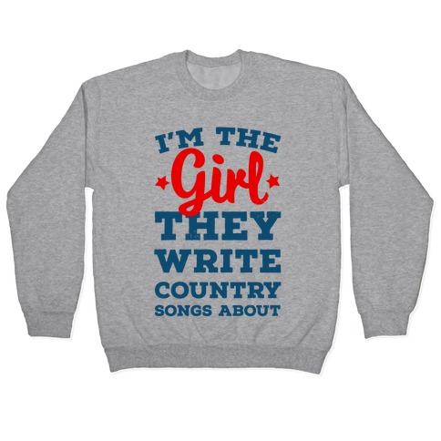 I'm the Girl They Write Country Songs About. Pullover