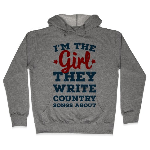 I'm the Girl They Write Country Songs About. Hooded Sweatshirt