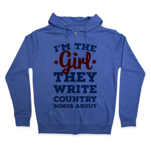 I'm the Girl They Write Country Songs About. Zip Hoodie