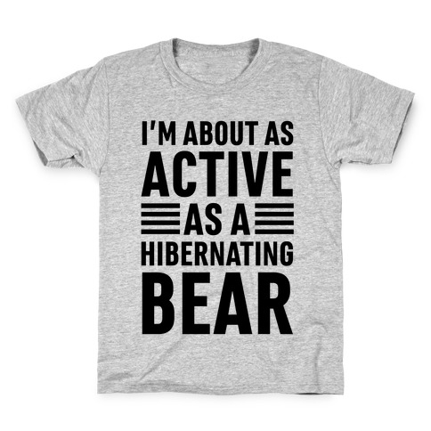 I'm About As Active As A Hibernating Bear Kids T-Shirt