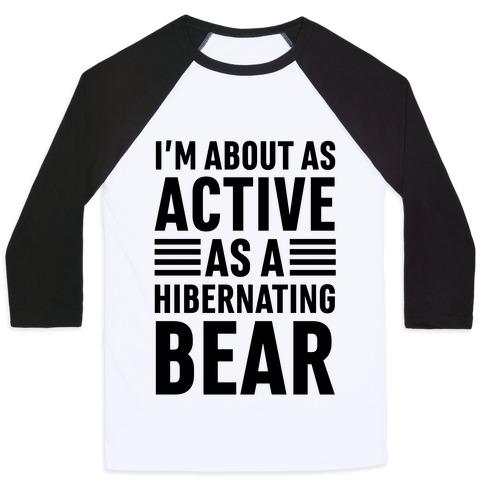 I'm About As Active As A Hibernating Bear Baseball Tee