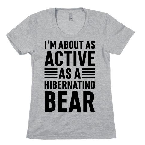 I'm About As Active As A Hibernating Bear Womens T-Shirt