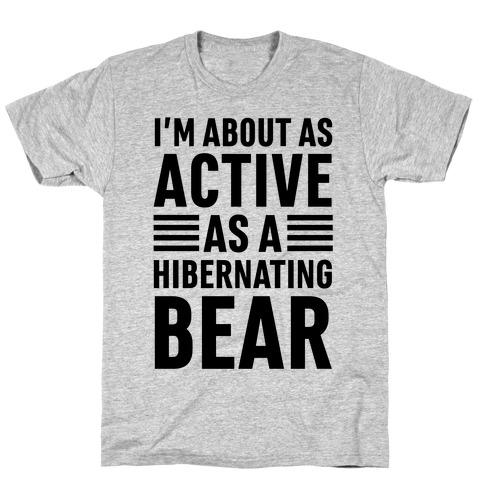 I'm About As Active As A Hibernating Bear Mens/Unisex T-Shirt