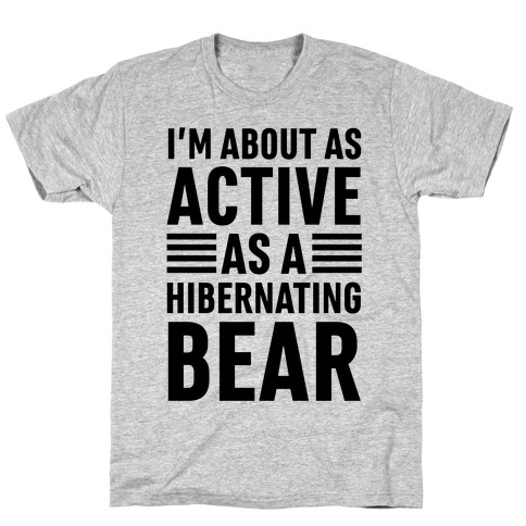 I'm About As Active As A Hibernating Bear T-Shirt