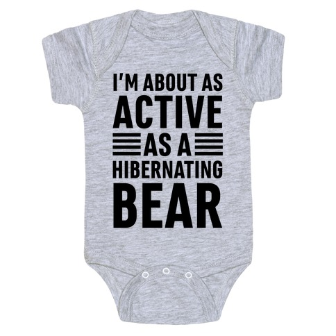I'm About As Active As A Hibernating Bear Baby Onesy