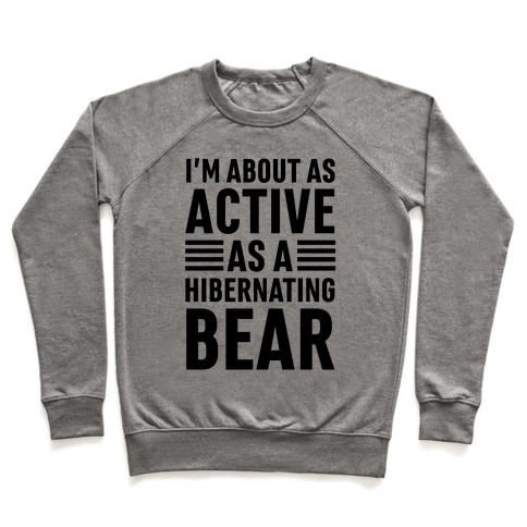I'm About As Active As A Hibernating Bear Pullover