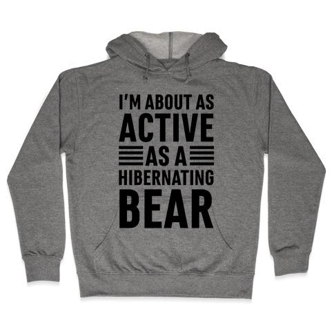 I'm About As Active As A Hibernating Bear Hooded Sweatshirt