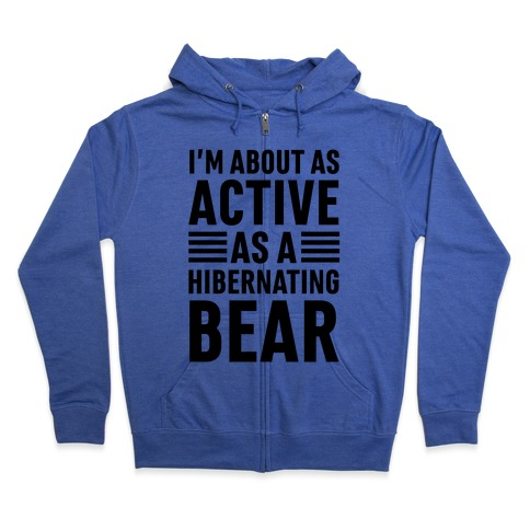 I'm About As Active As A Hibernating Bear Zip Hoodie
