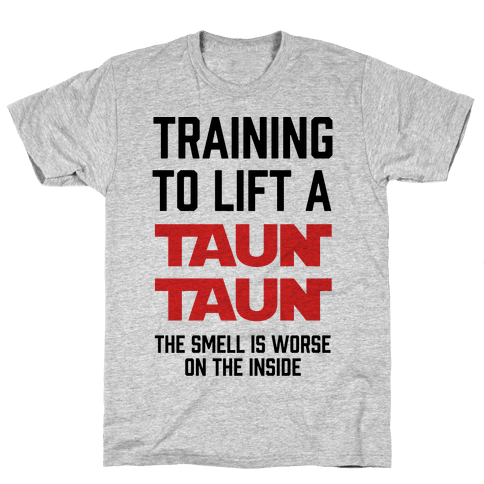 Training To Lift A Tauntaun - The Smell is Worse on the Inside Mens T-Shirt