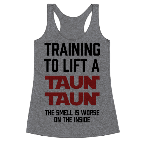 Training To Lift A Tauntaun - The Smell is Worse on the Inside Racerback Tank Top