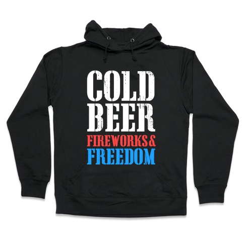 Cold Beer, Fireworks, and Freedom Hooded Sweatshirt