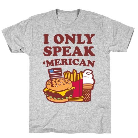 I Only Speak 'Merican T-Shirt