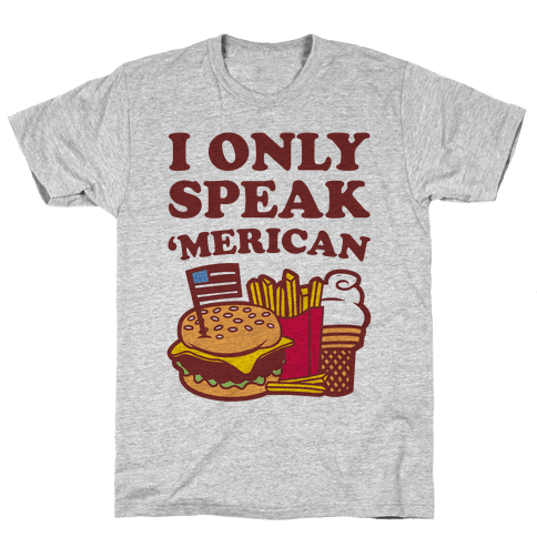 I Only Speak 'Merican Mens T-Shirt