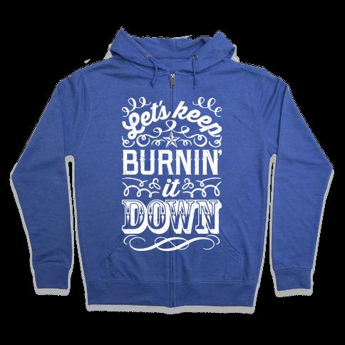 Let's Keep Burnin' It Down Zip Hoodie