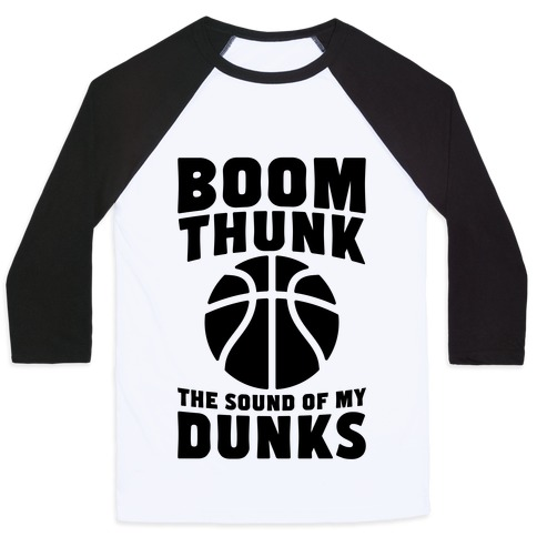 Boom, Thunk, The Sound Of My Dunks Baseball Tee