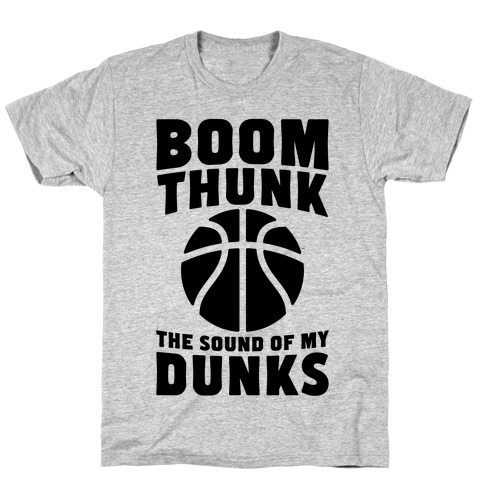 Boom, Thunk, The Sound Of My Dunks T-Shirt